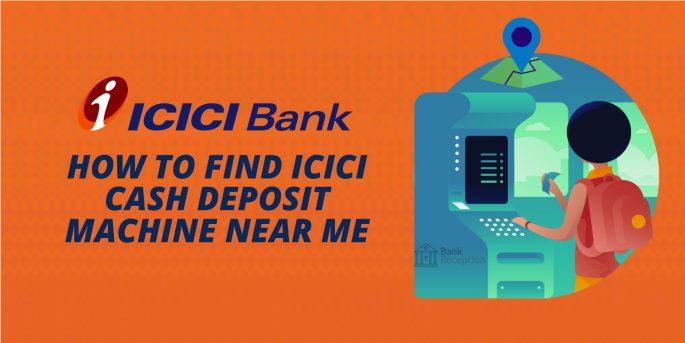 How to Find ICICI Cash Deposit Machine Near Me