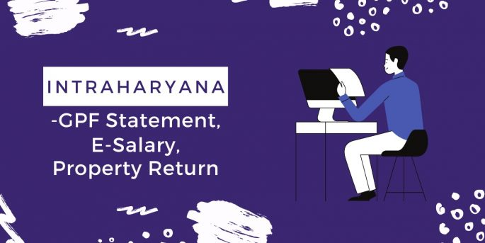 Intraharyana - GDF Statement, E-Salary, Property Return